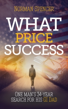 What Price Success : One man's 34 year search for his GI father, Paperback / softback Book