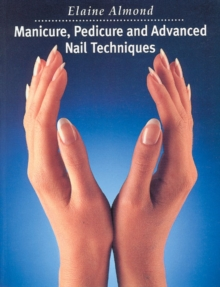 Manicure, Pedicure and Advanced Nail Techniques, Paperback Book