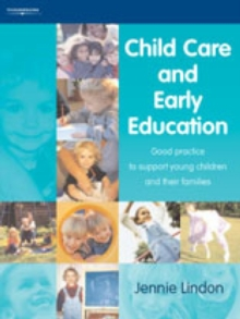 Child Care and Early Education : Good Practice to Support Young Children and Their Families, Paperback Book
