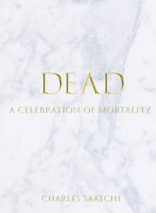 Dead : A Celebration of Mortality, Hardback Book