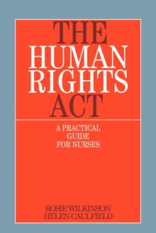 The Human Rights Act : A Practical Guide for Nurses, Paperback Book
