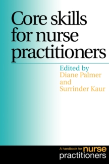 Core Skills for Nurse Practitioners : A Handbook for Nurse Practitioners, Paperback Book