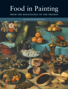 Food in Painting : From the Renaissance to the Present, Hardback Book
