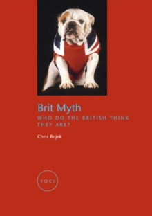 Brit Myth : Who Do the British Think They Are?, Paperback Book