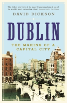 Dublin : The Making of a Capital City, Paperback Book