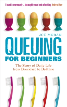 Queuing for Beginners : The Story of Daily Life from Breakfast to Bedtime, Paperback Book