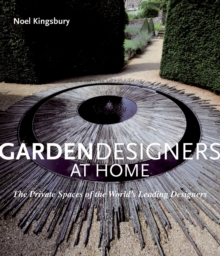 Garden Designers at Home : The Private Spaces of the World's Leading Designers, Hardback Book
