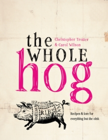The Whole Hog : Recipes and Lore for Everything But the Oink, Hardback Book