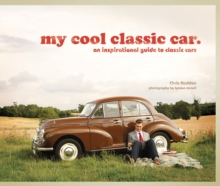 My Cool Classic Car : An Inspirational Guide to Classic Cars, Hardback Book