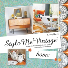 Style Me Vintage: Home : A Practical and Inspirational Guide to Retro Interior Design, Hardback Book