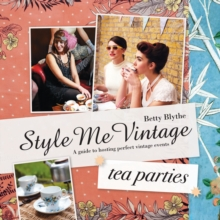 Style Me Vintage: Tea Parties : Recipes and tips for styling the perfect event, Hardback Book
