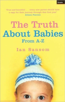 Truth About Babies : From A-Z, Paperback Book