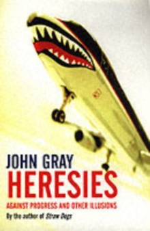 Heresies : Against Progress and Other Illusions, Paperback Book