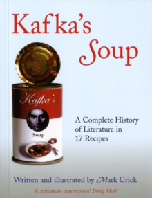 Kafka's Soup : A Complete History of World Literature in 17 Recipes, Paperback Book