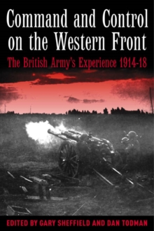 Command and Control on the Western Front : The British Army's Experience, 1914-19, Hardback Book
