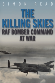 The Killing Skies : RAF Bomber Command at War, Paperback / softback Book