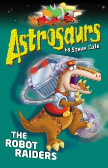 Astrosaurs 16: The Robot Raiders, Paperback Book