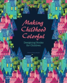 Making Childhood Colorful: Designing Books for Children, Hardback Book