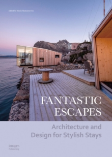 Fantastic Escapes : Architecture and Design for Stylish Stays, Hardback Book