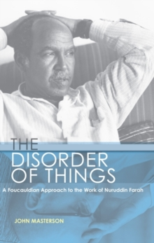 The Disorder of Things : A Foucauldian approach to the work of Nuruddin Farah