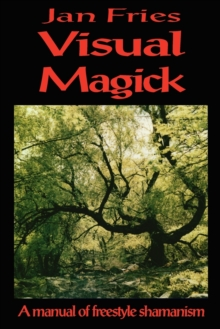 Visual Magick : A Manual of Freestyle Shamanism, Paperback Book