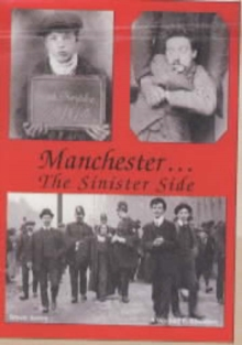 Manchester...the Sinister Side : Crime and Causes of Crime, Paperback Book