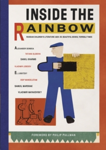 Inside the Rainbow : Russian Children's Literature 1920-35: Beautiful Books, Terrible Times, Paperback Book