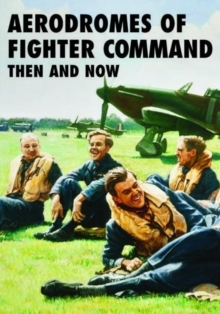 Aerodromes of Fighter Command Then and Now, Hardback Book