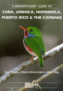 A Birdwatchers' Guide to Cuba, Jamaica, Hispaniola, Puerto Rico and the Caymans, Paperback Book