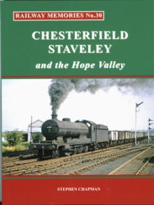 Rail Railway Memories No.30 CHESTERFIELD, STAVELEY & the Hope Valley, Paperback / softback Book