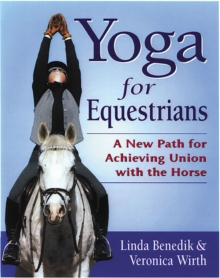 Yoga for Equestrians : A New Path for Achieving Union with the Horse, Paperback Book