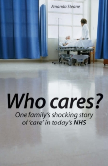 Who Cares? : One Family's Shocking Story of Care in Today's NHS, Paperback Book