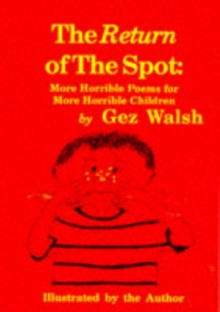 The Return of the Spot : More Horrible Poems for Horrible Children, Paperback Book