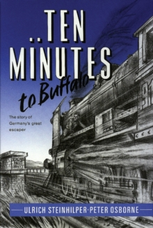 Ten Minutes to Buffalo : The Story of Germany's Great Escaper, Hardback Book