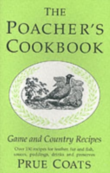 The Poacher's Cookbook : Game and Country Recipes, Hardback Book