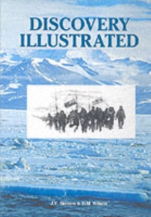 Discovery Illustrated : Pictures from Captain Scott's First Antarctic Expedition, Hardback Book