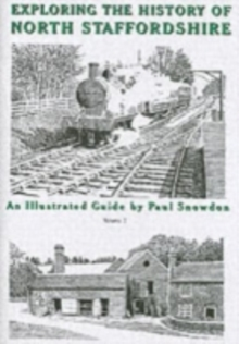Exploring the History of North Staffordshire : An Illustrated Guide by Paul Snowdon Bk. 1, Paperback Book