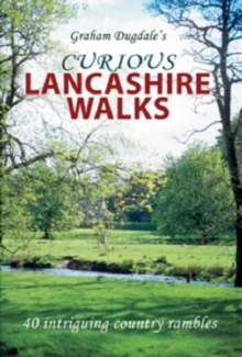 Curious Lancashire Walks : Forty Intriguing Country Rambles, Paperback Book