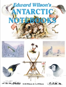 Edward Wilson's Antarctic Notebooks, Hardback Book
