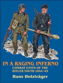 In a Raging Inferno : Combat Units of the Hitler Youth 1944-45, Paperback Book