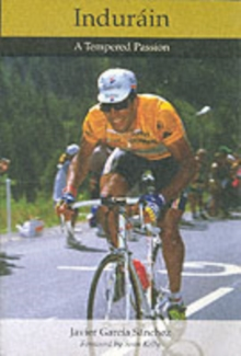 Indurain : A Tempered Passion, Paperback Book