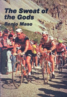 The Sweat of the Gods : Myths and Legends of Bicycle Racing, Paperback Book