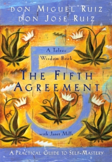 The Fifth Agreement : A Practical Guide to Self-Mastery, Paperback Book