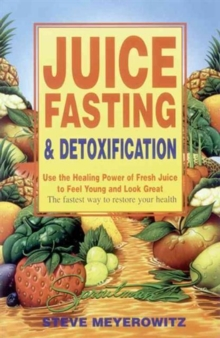 Juice Fasting and Detoxification : Using the Healing Power of Fresh Juice to Feel Young and Look Good, Paperback Book