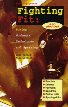 Fighting Fit : Boxing Workouts, Techniques and Sparring, Paperback Book