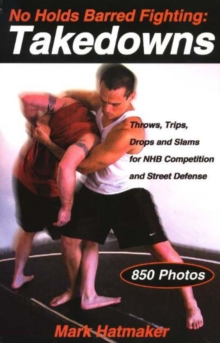 No Holds Barred Fighting, Takedowns : Throws, Trips, Drops and Slams for NHB Competition and Street Defense, Paperback Book