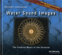 Water Sound Images : The Creative Music of the Universe, Hardback Book