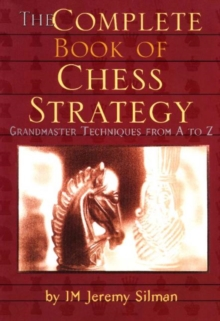 The Complete Book of Chess Strategy : Grandmaster Techniques from A to Z, Paperback Book