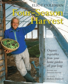 Four-season Harvest : Organic Vegetables from Your Home Garden All Year Long, Paperback Book
