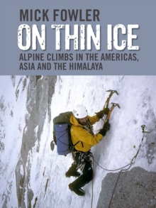 On Thin Ice : Alpine Climbs in the Americas, Asia and the Himalaya, Hardback Book